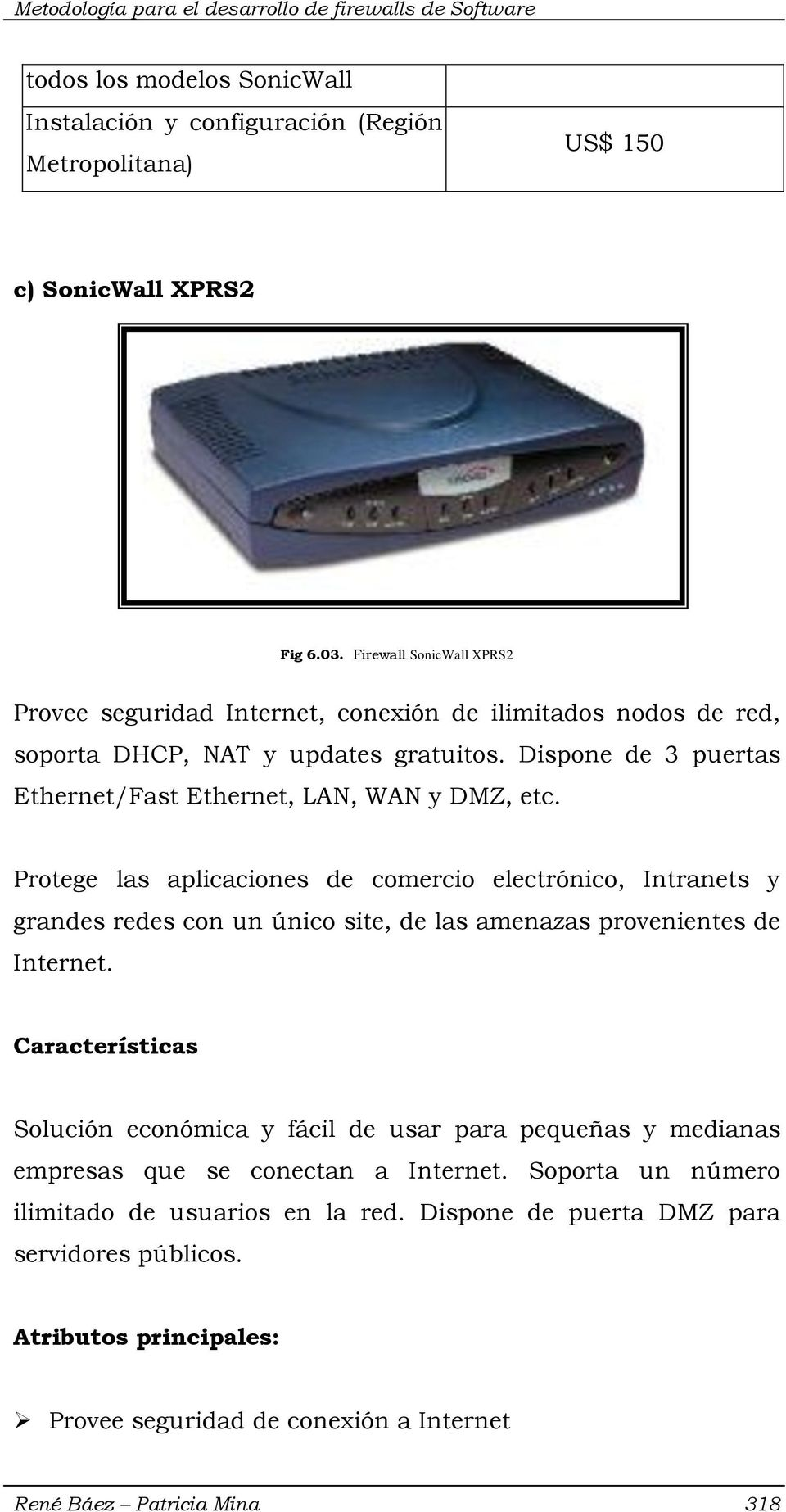 Dispone de 3 puertas Ethernet/Fast Ethernet, LAN, WAN y DMZ, etc.