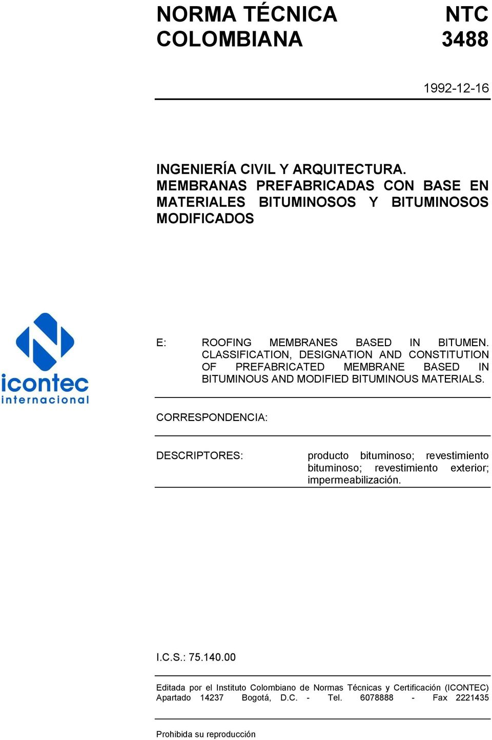 CLASSIFICATION, DESIGNATION AND CONSTITUTION OF PREFABRICATED MEMBRANE BASED IN BITUMINOUS AND MODIFIED BITUMINOUS MATERIALS.