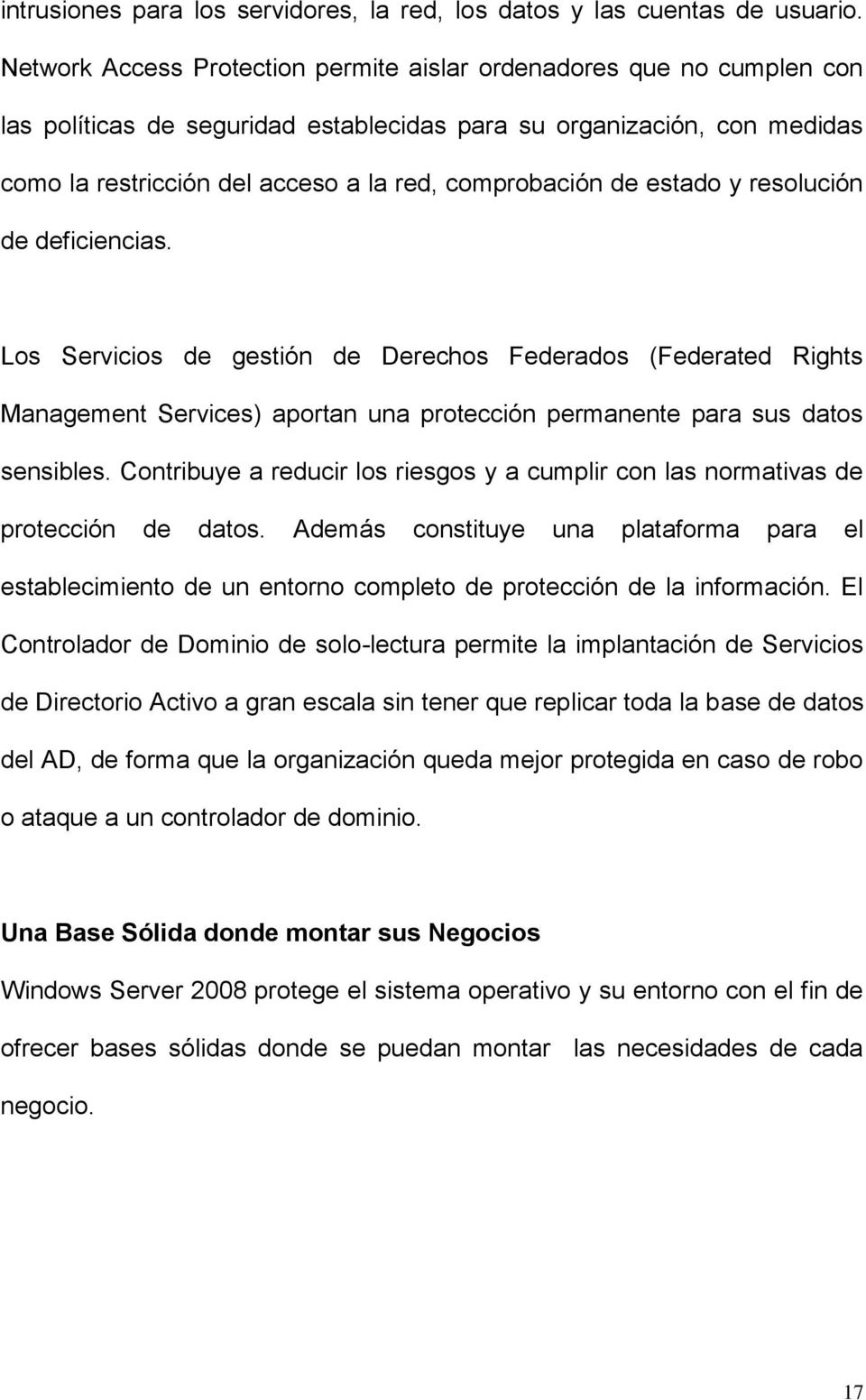 de estado y resolución de deficiencias. Los Servicios de gestión de Derechos Federados (Federated Rights Management Services) aportan una protección permanente para sus datos sensibles.