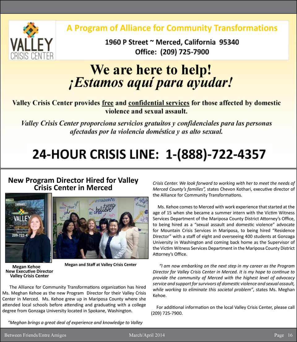 Kehoe comes to Merced with work experience that started at the age of 15 when she became a summer intern with the Victim Witness Services Department of the Mariposa County District Attorney s Office,