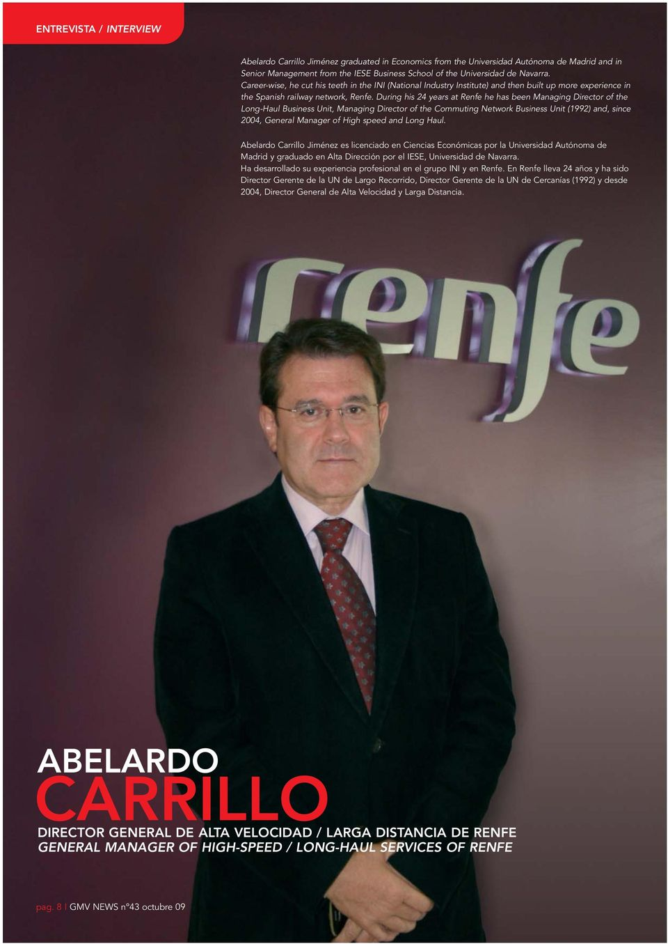 During his 24 years at Renfe he has been Managing Director of the Long-Haul Business Unit, Managing Director of the Commuting Network Business Unit (1992) and, since 2004, General Manager of High