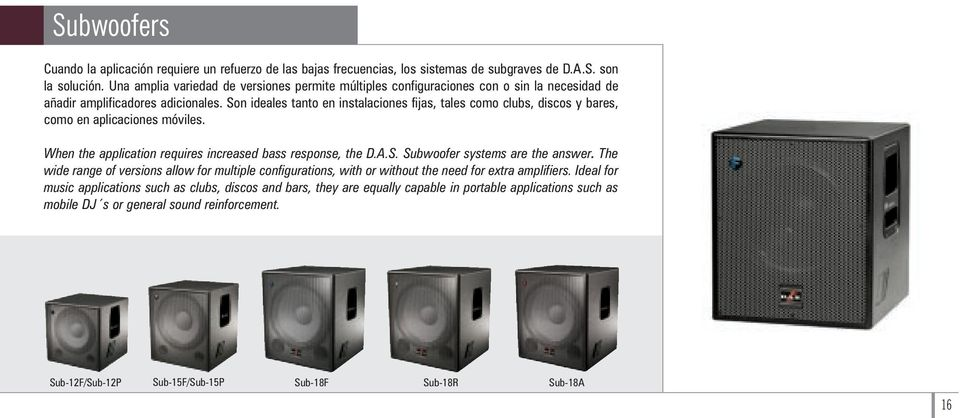 Son ideales tanto en instalaciones fijas, tales como clubs, discos y bares, como en aplicaciones móviles. When the application requires increased bass response, the D.A.S. Subwoofer systems are the answer.