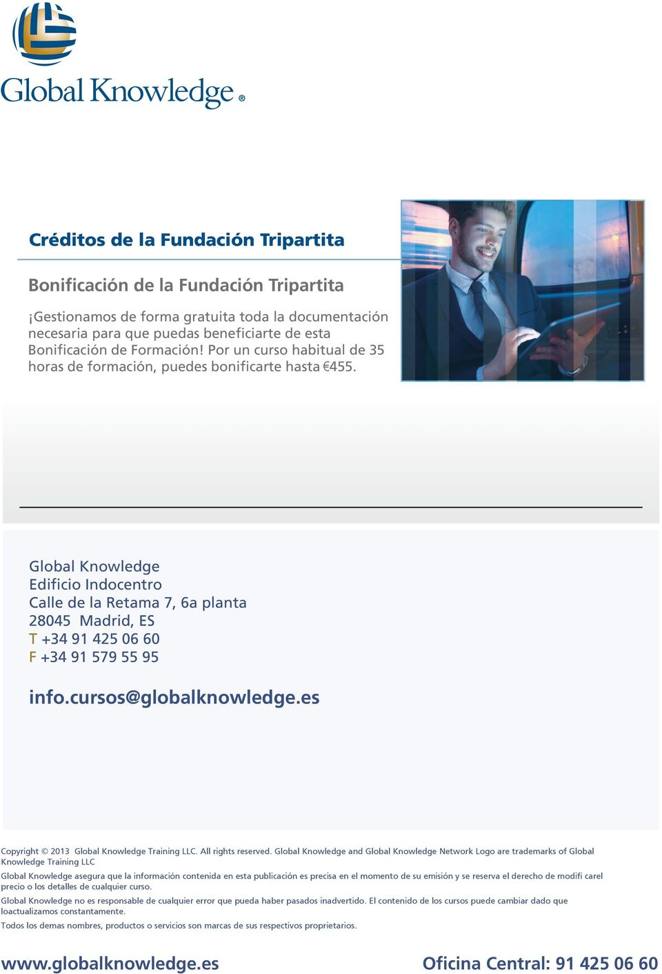 Global Knowledge Edificio Indocentro Calle de la Retama 7, 6a planta 28045 Madrid, ES T +34 91 425 06 60 F +34 91 579 55 95 info.cursos@globalknowledge.es Copyright 2013 Global Knowledge Training LLC.