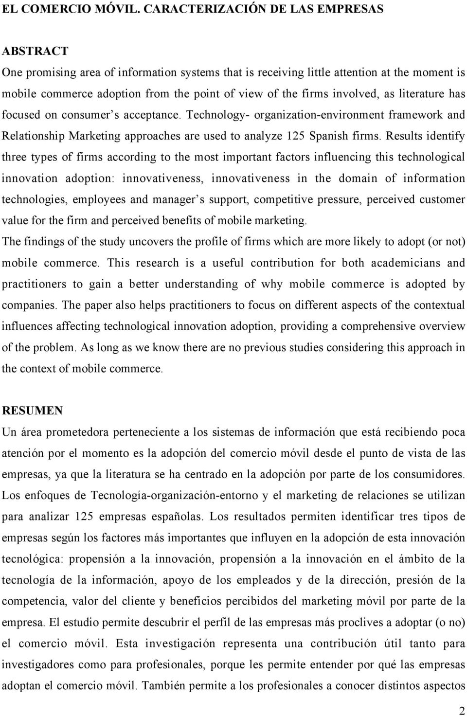 involved, as literature has focused on consumer s acceptance. Technology- organization-environment framework and Relationship Marketing approaches are used to analyze 125 Spanish firms.