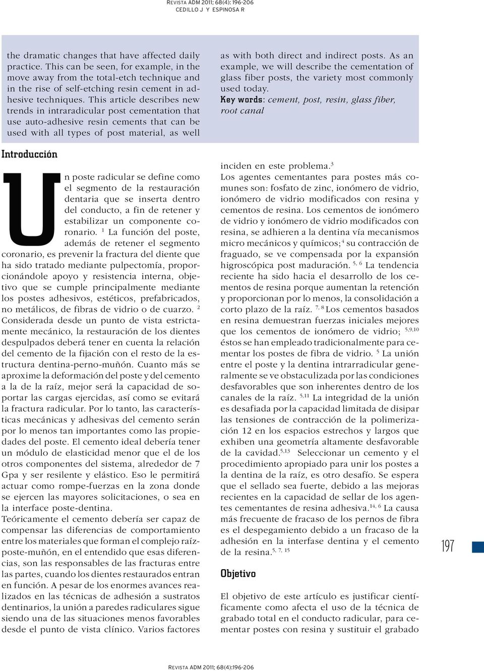 This article describes new trends in intraradicular post cementation that use auto-adhesive resin cements that can be used with all types of post material, as well Introducción Un poste radicular se