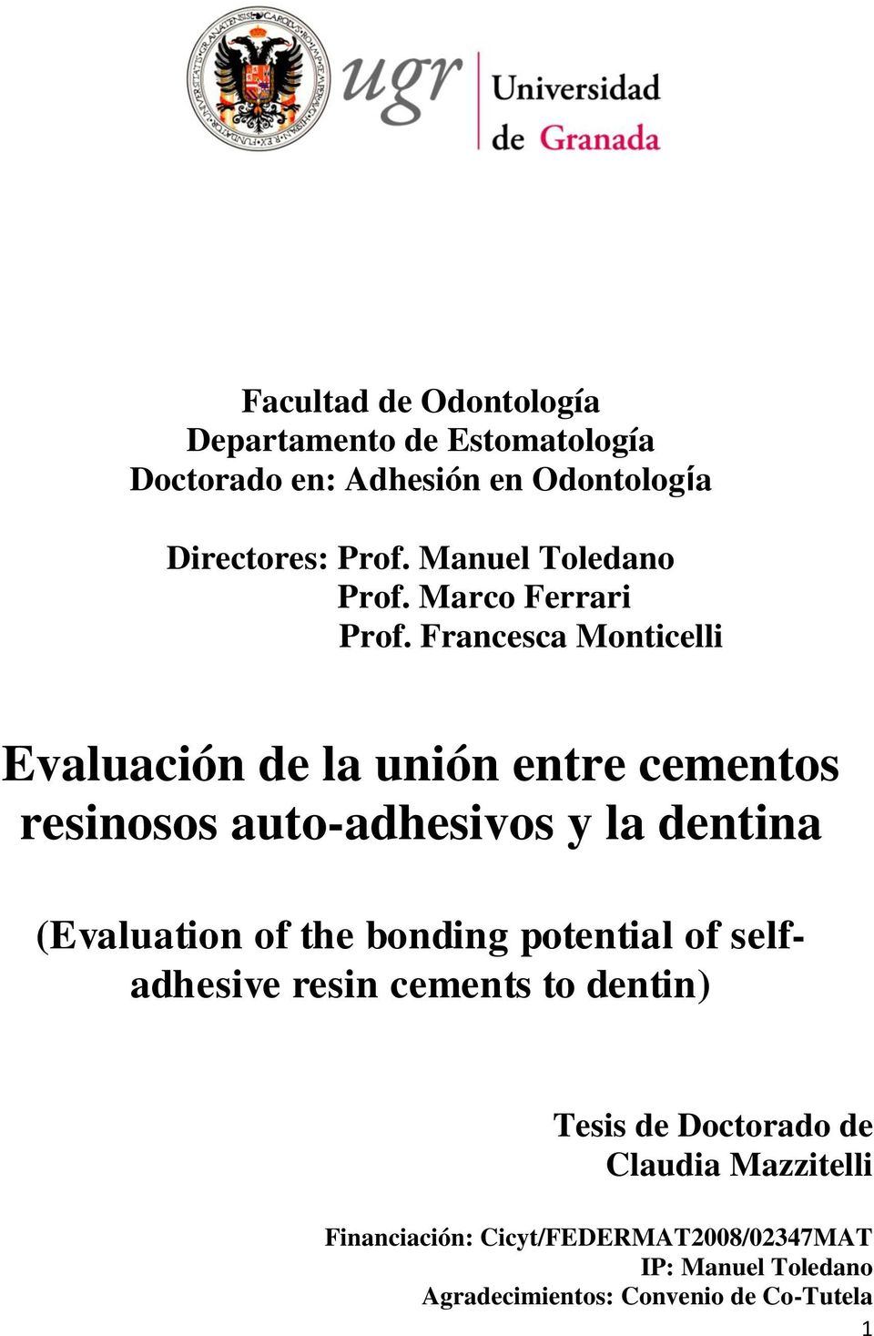 Francesca Monticelli Evaluación de la unión entre cementos resinosos auto-adhesivos y la dentina (Evaluation of the