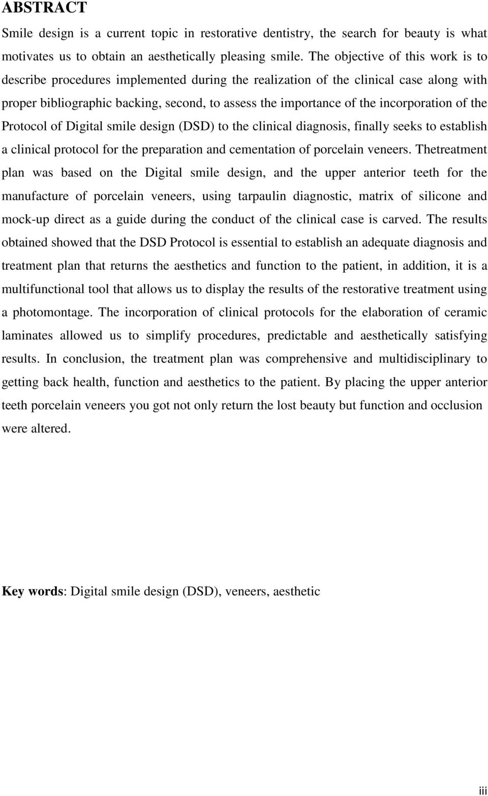 incorporation of the Protocol of Digital smile design (DSD) to the clinical diagnosis, finally seeks to establish a clinical protocol for the preparation and cementation of porcelain veneers.