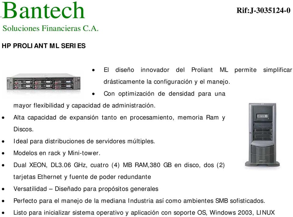 Ideal para distribuciones de servidores múltiples. Modelos en rack y Mini-tower. Dual XEON, DL3.