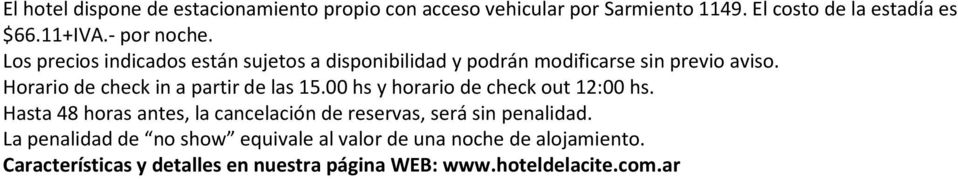 Horario de check in a partir de las 15.00 hs y horario de check out 12:00 hs.