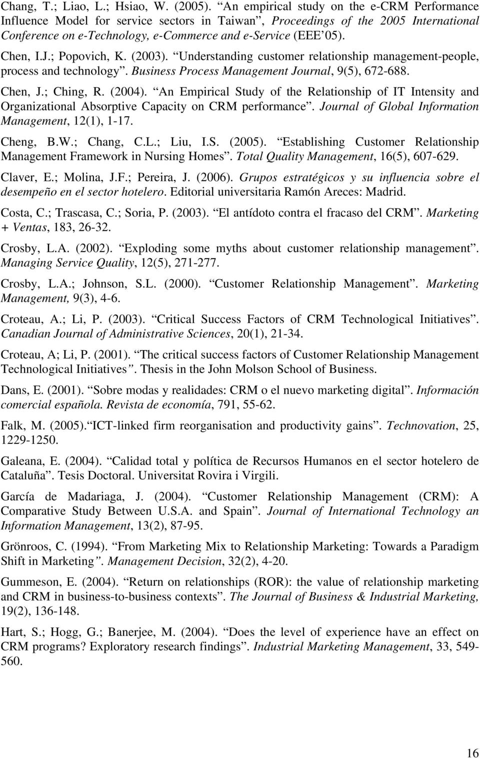 J.; Popovich, K. (2003). Understanding customer relationship management-people, process and technology. Business Process Management Journal, 9(5), 672-688. Chen, J.; Ching, R. (2004).
