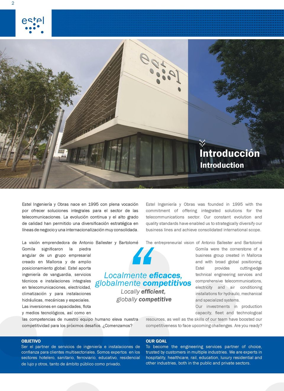 Estel Ingeniería y Obras was founded in 1995 with the commitment of offering integrated solutions for the telecommunications sector.