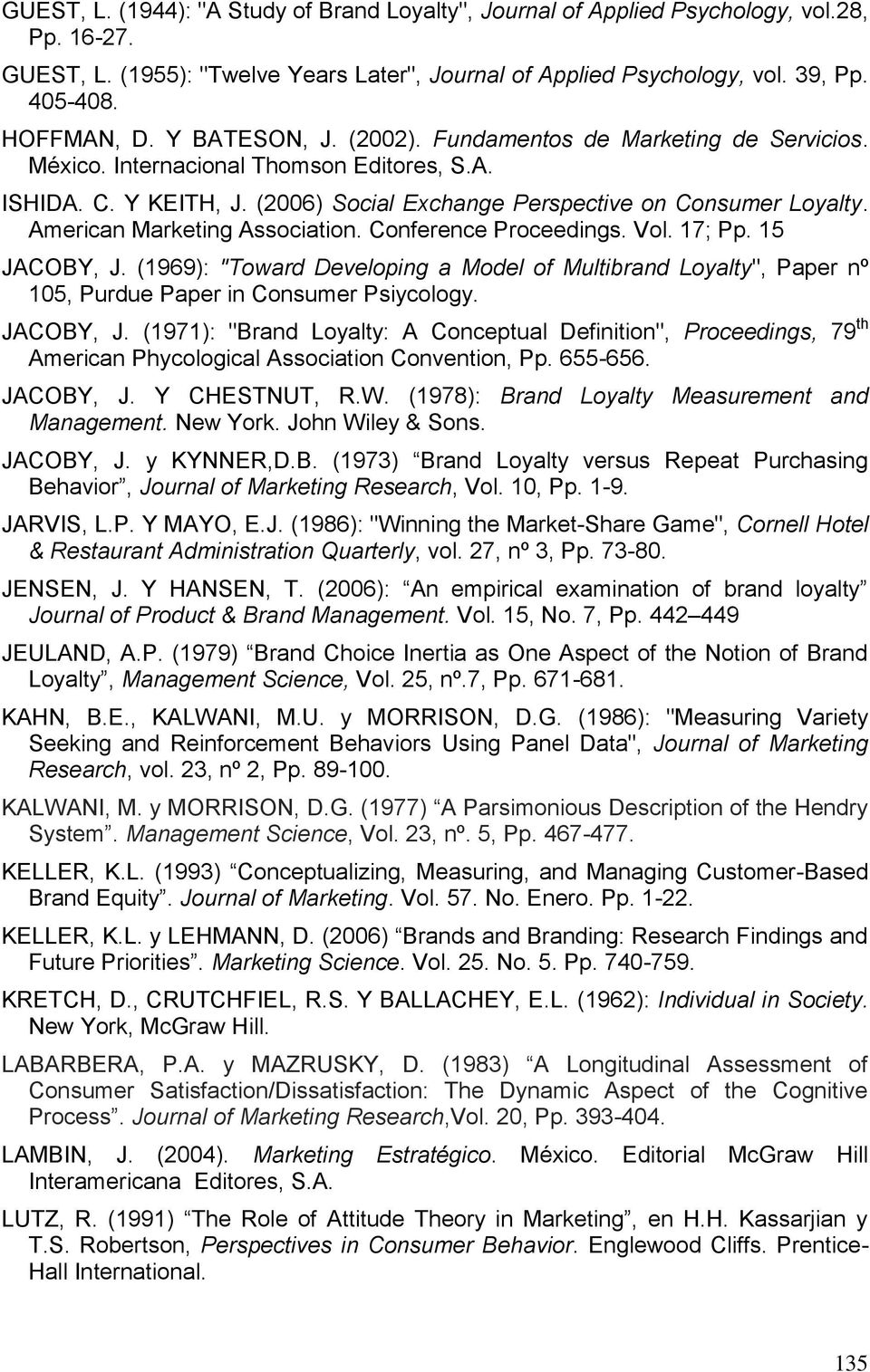 "American Marketing Association. Conference Proceedings. Vol. 17; Pp. 15 JACOBY, J. (1969): ""Toward Developing a Model of Multibrand Loyalty"", Paper nº 105, Purdue Paper in Consumer Psiycology."