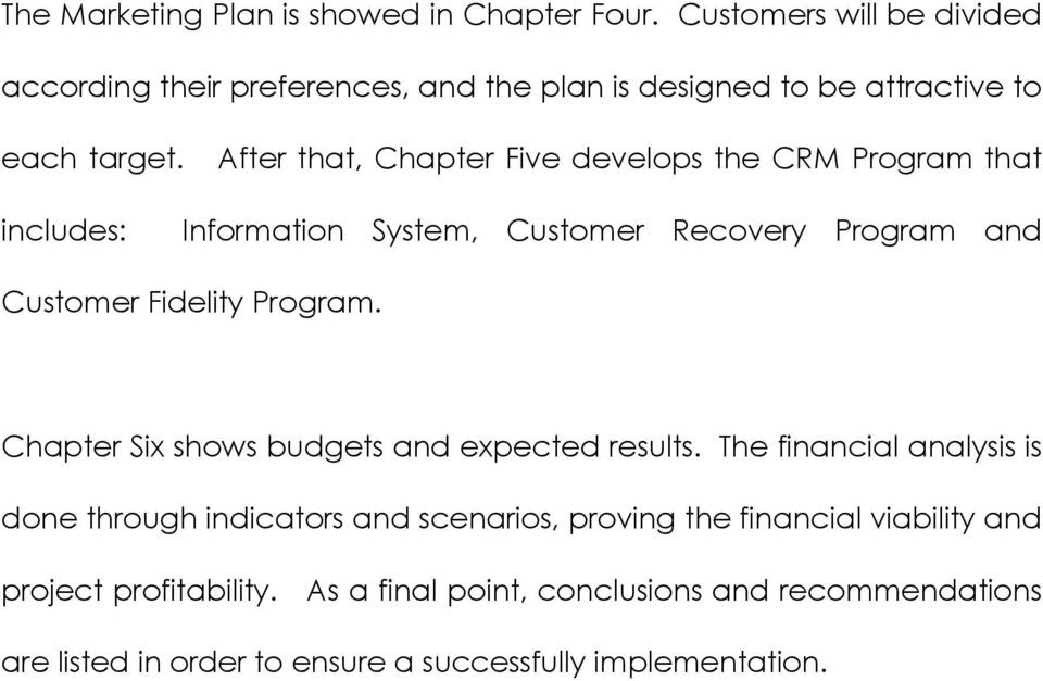 After that, Chapter Five develops the CRM Program that includes: Information System, Customer Recovery Program and Customer Fidelity Program.