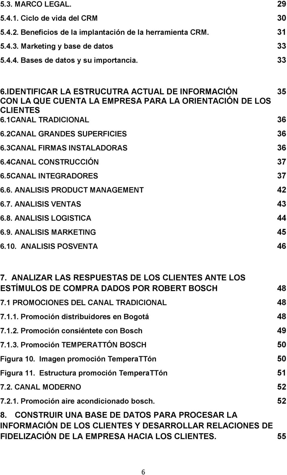 .. 36 6.4CANAL CONSTRUCCIÓN... 37 6.5CANAL INTEGRADORES... 37 6.6. ANALISIS PRODUCT MANAGEMENT... 42 6.7. ANALISIS VENTAS... 43 6.8. ANALISIS LOGISTICA... 44 6.9. ANALISIS MARKETING... 45 6.10.