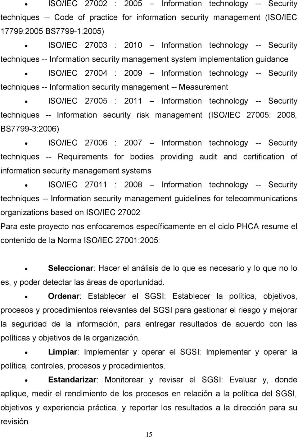 management -- Measurement ISO/IEC 27005 : 2011 Information technology -- Security techniques -- Information security risk management (ISO/IEC 27005: 2008, BS7799-3:2006) ISO/IEC 27006 : 2007