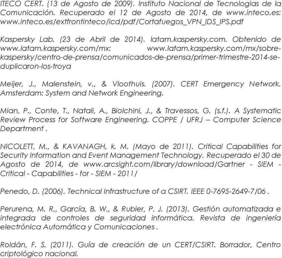 , Malenstein, v., & Vloothuis. (2007). CERT Emergency Network. Amsterdam: System and Network Engineering. Mian, P., Conte, T., Natali, A., Biolchini, J., & Travessos, G. (s.f.). A Systematic Review Process for Software Engineering.