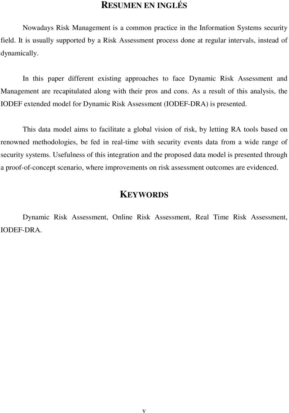 In this paper different existing approaches to face Dynamic Risk Assessment and Management are recapitulated along with their pros and cons.
