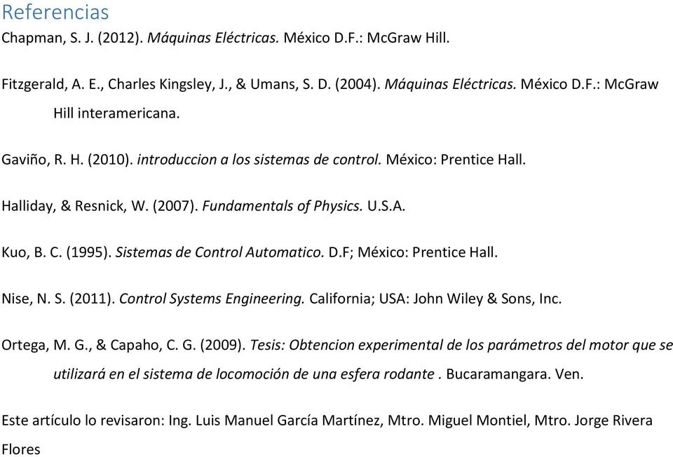 D.F; México: Prentice Hall. Nise, N. S. (2011). Control Systems Engineering. California; USA: John Wiley & Sons, Inc. Ortega, M. G., & Capaho, C. G. (2009).