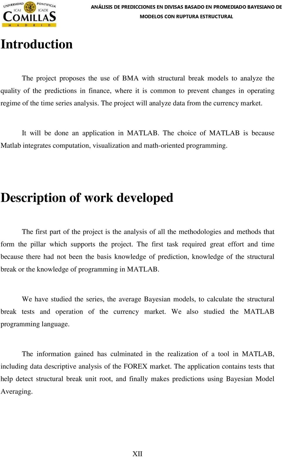 The choice of MATLAB is because Matlab integrates computation, visualization and math-oriented programming.