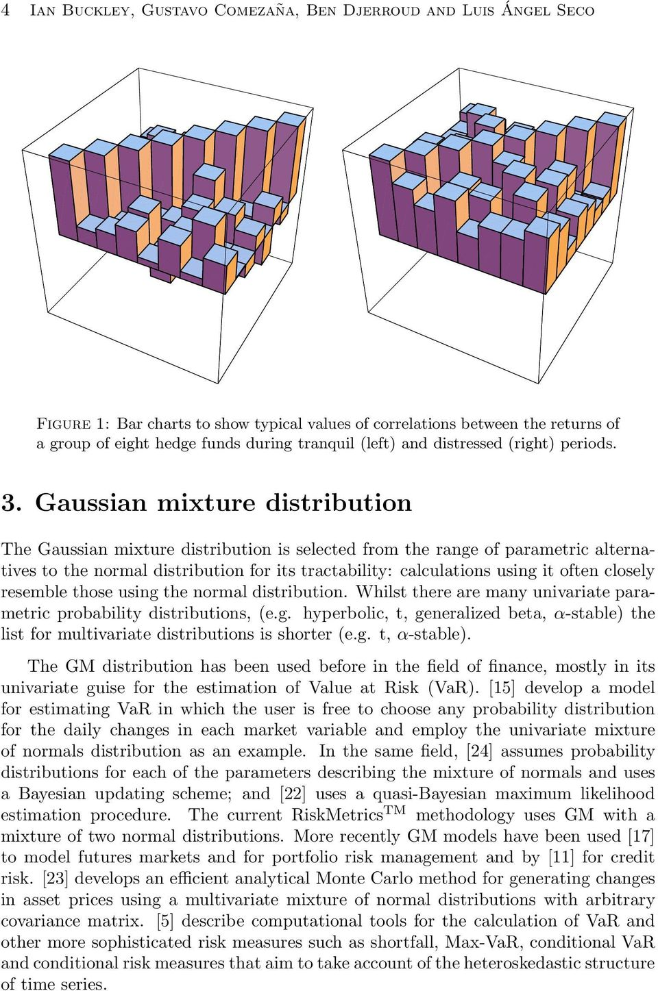 Gaussian mixture distribution The Gaussian mixture distribution is selected from the range of parametric alternatives to the normal distribution for its tractability: calculations using it often
