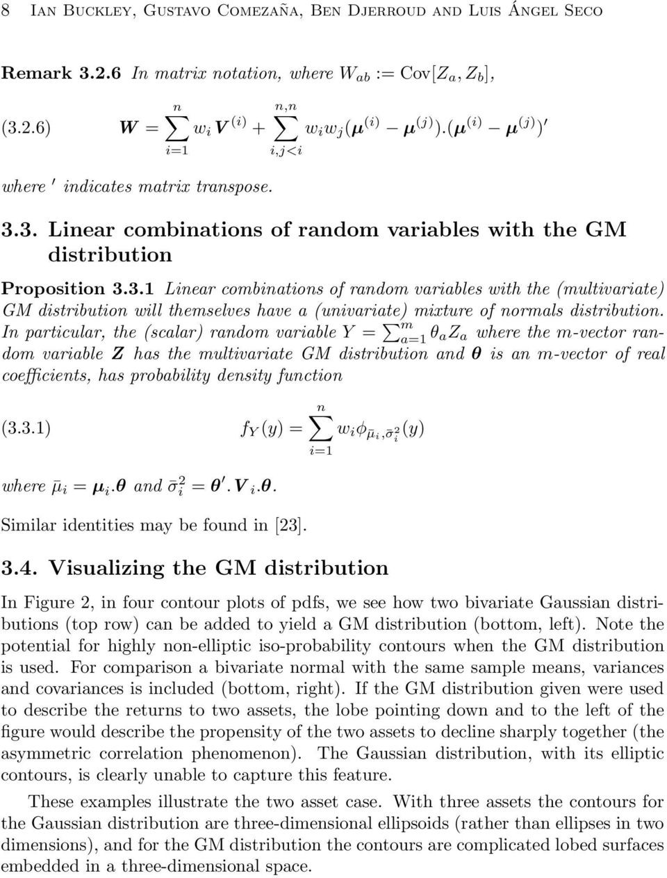 In particular, the (scalar) random variable Y = m a=1 θ az a where the m-vector random variable Z has the multivariate GM distribution and θ is an m-vector of real coefficients, has probability