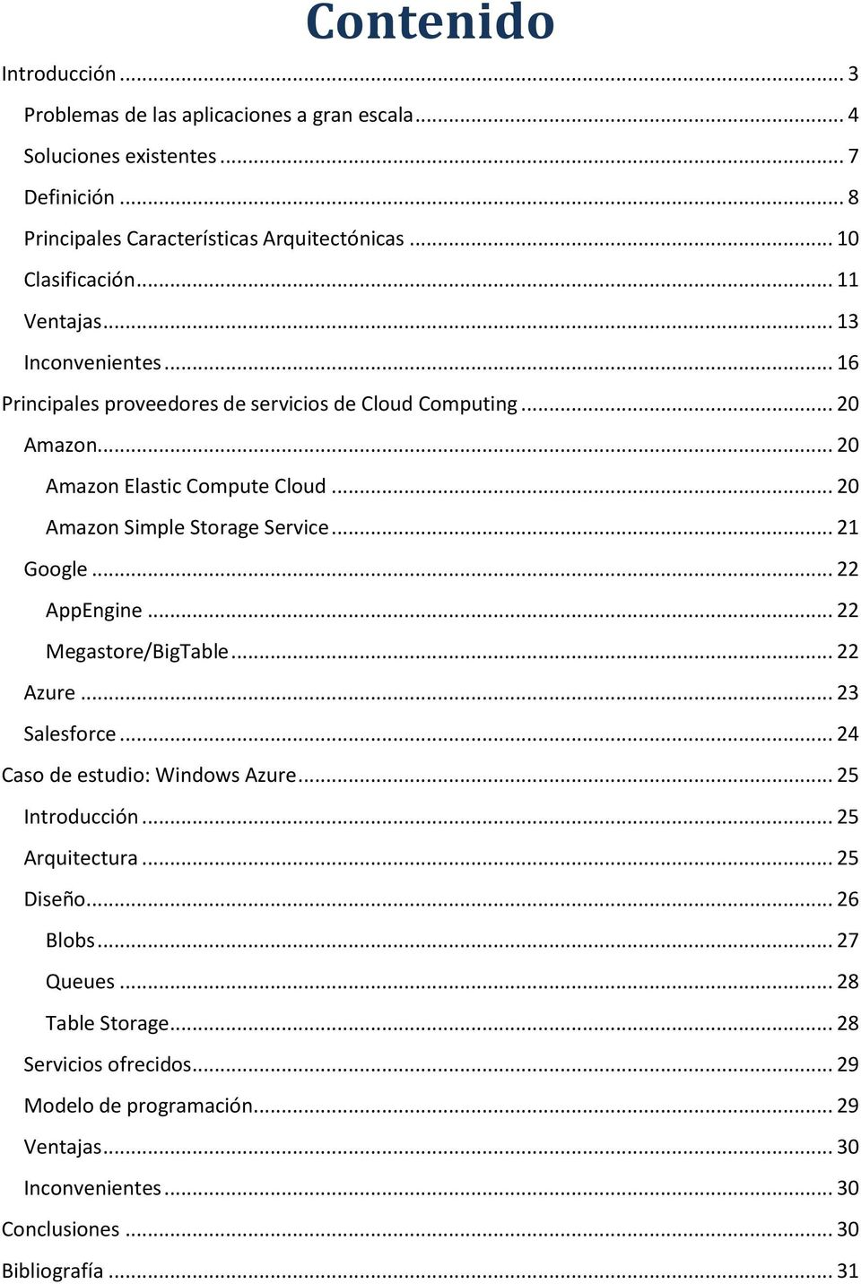 .. 20 Amazon Simple Storage Service... 21 Google... 22 AppEngine... 22 Megastore/BigTable... 22 Azure... 23 Salesforce... 24 Caso de estudio: Windows Azure... 25 Introducción.