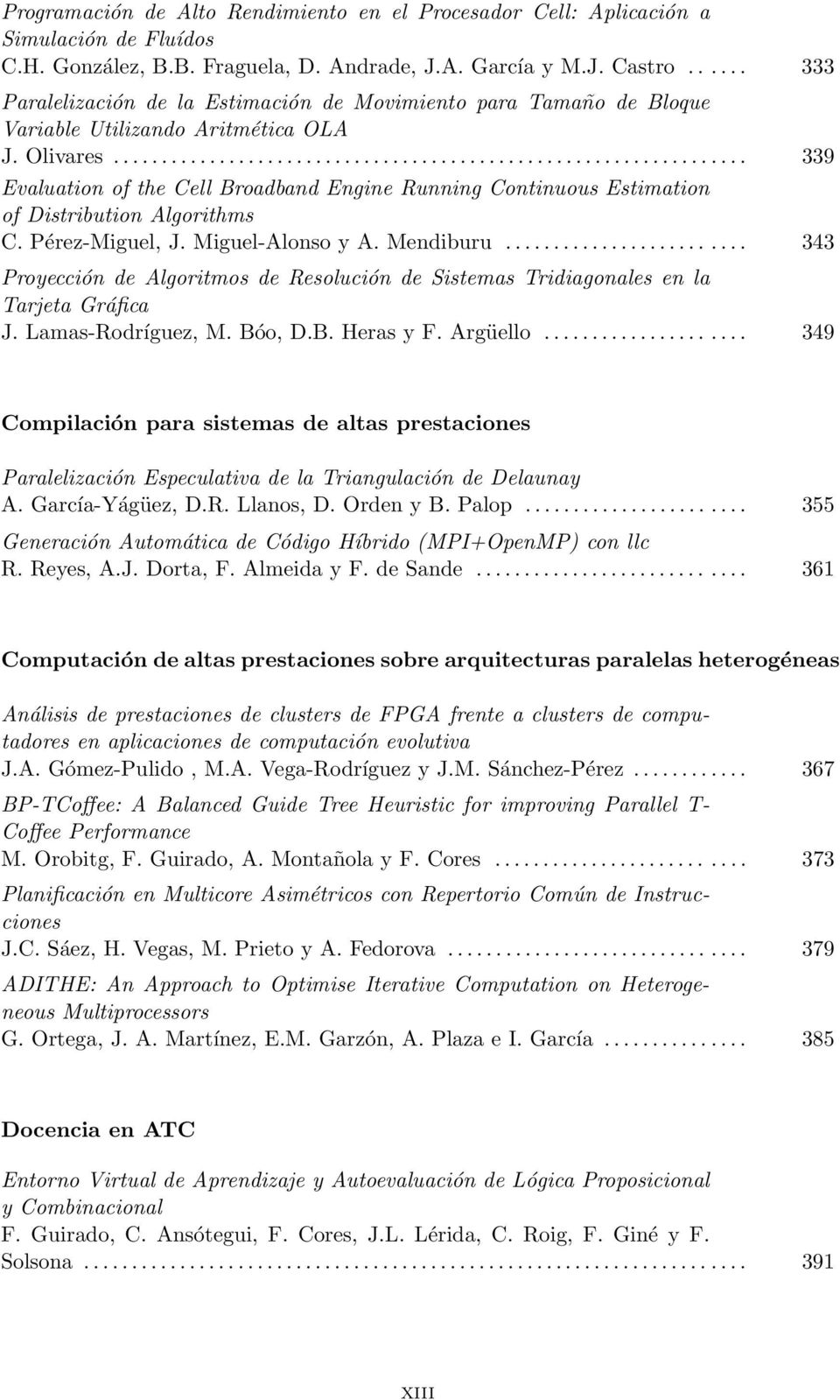..... 339 Evaluation of the Cell Broadband Engine Running Continuous Estimation of Distribution Algorithms C. Pérez-Miguel, J. Miguel-Alonso y A. Mendiburu.