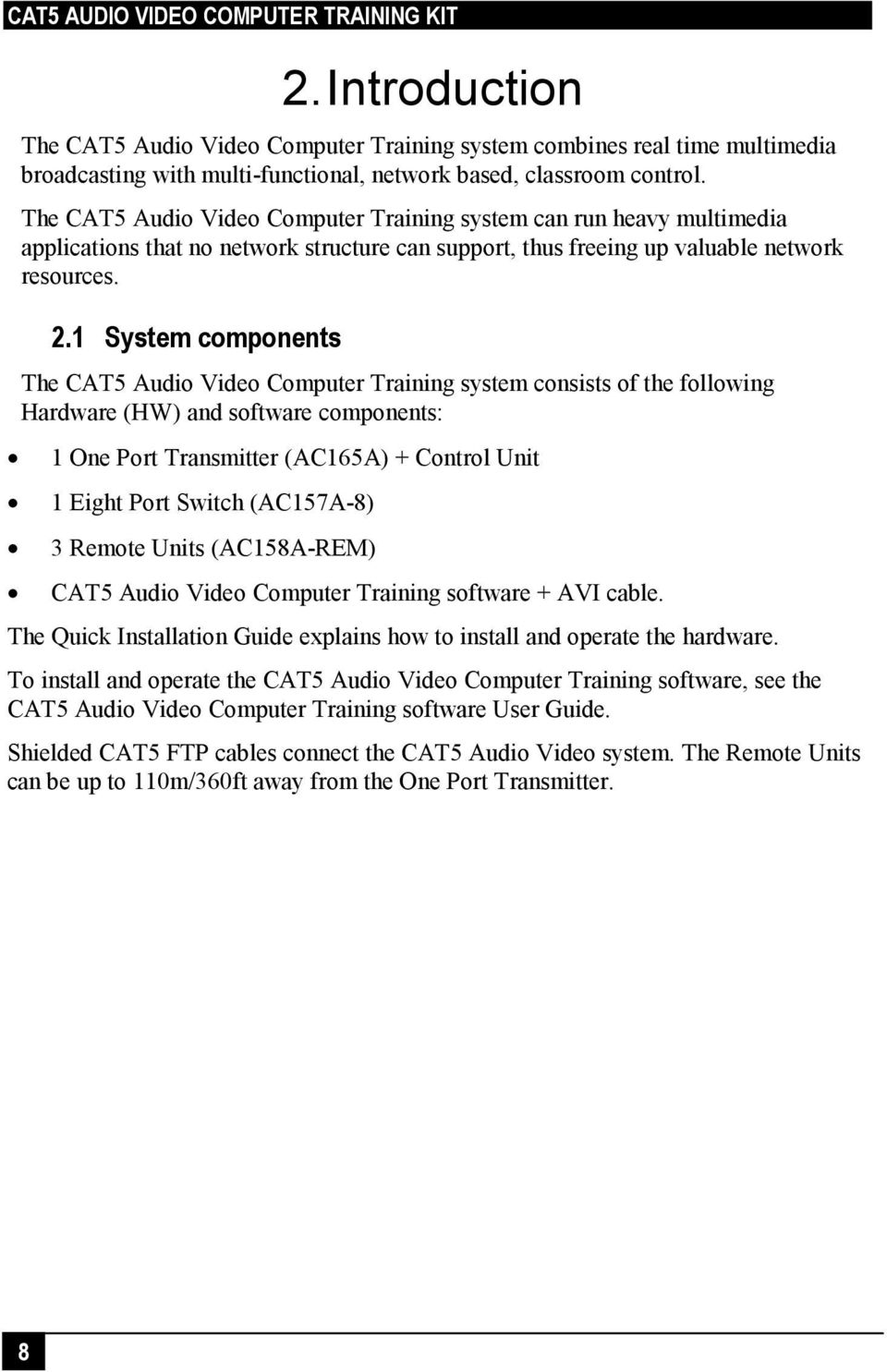 1 System components The CAT5 Audio Video Computer Training system consists of the following Hardware (HW) and software components: 1 One Port Transmitter (AC165A) + Control Unit 1 Eight Port Switch
