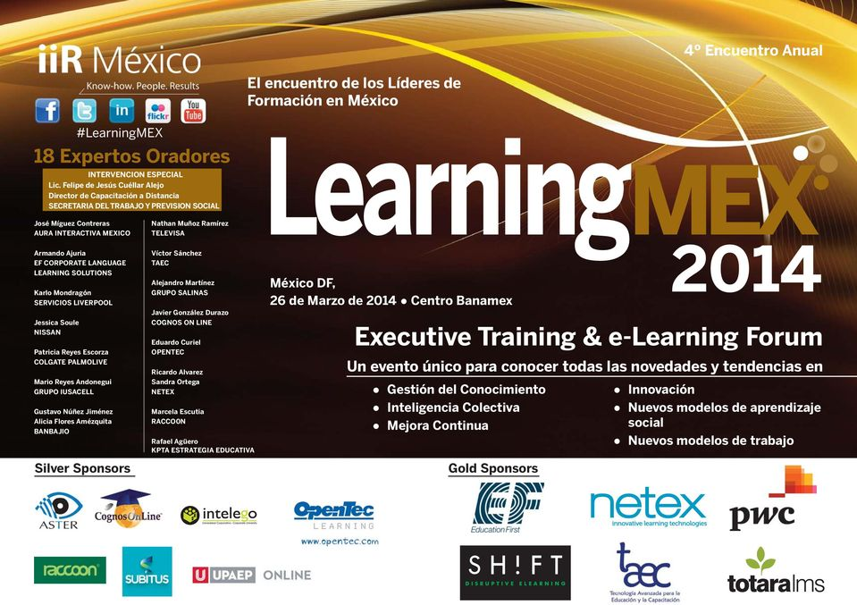 EF CORPORATE LANGUAGE LEARNING SOLUTIONS Karlo Mondragón SERVICIOS LIVERPOOL Jessica Soule NISSAN Patricia Reyes Escorza COLGATE PALMOLIVE Mario Reyes Andonegui GRUPO IUSACELL Gustavo Núñez Jiménez
