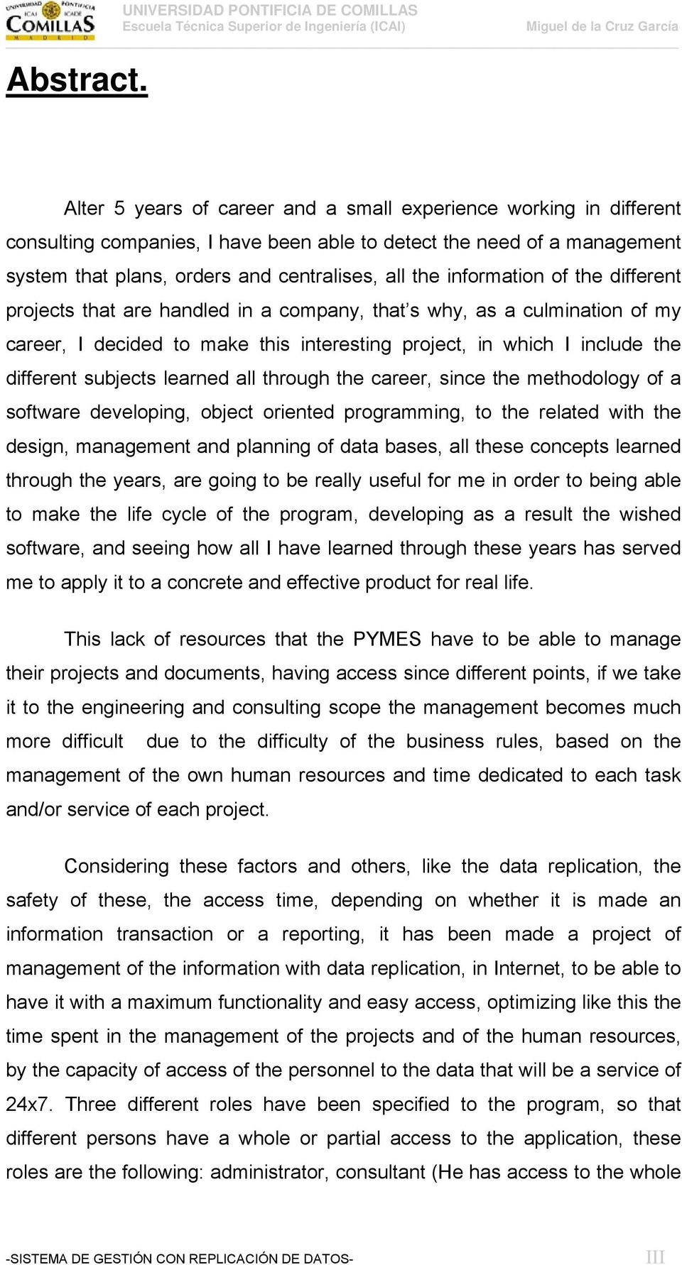 information of the different projects that are handled in a company, that s why, as a culmination of my career, I decided to make this interesting project, in which I include the different subjects