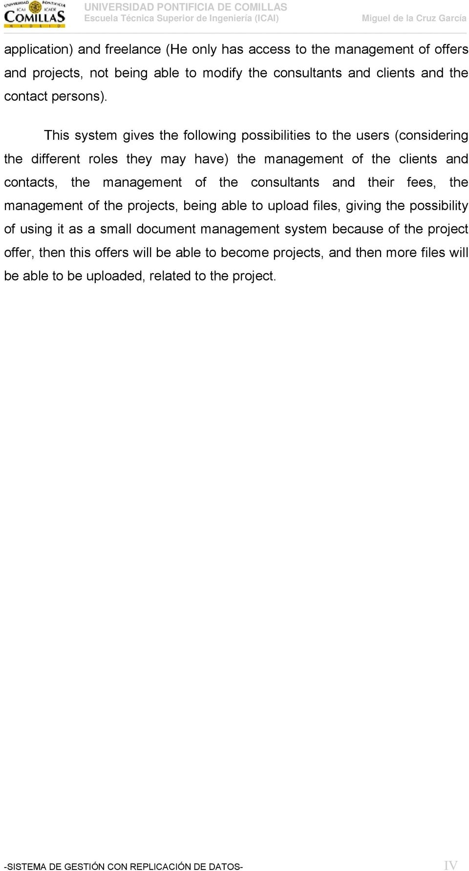 consultants and their fees, the management of the projects, being able to upload files, giving the possibility of using it as a small document management system because of the