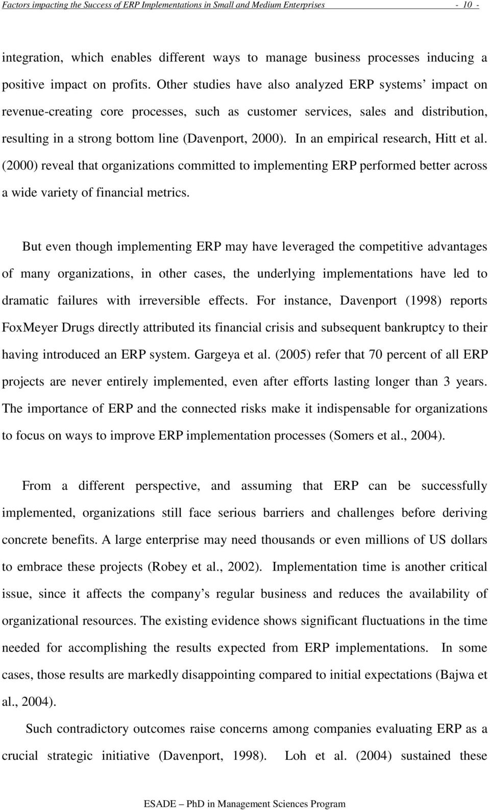 In an empirical research, Hitt et al. (2000) reveal that organizations committed to implementing ERP performed better across a wide variety of financial metrics.