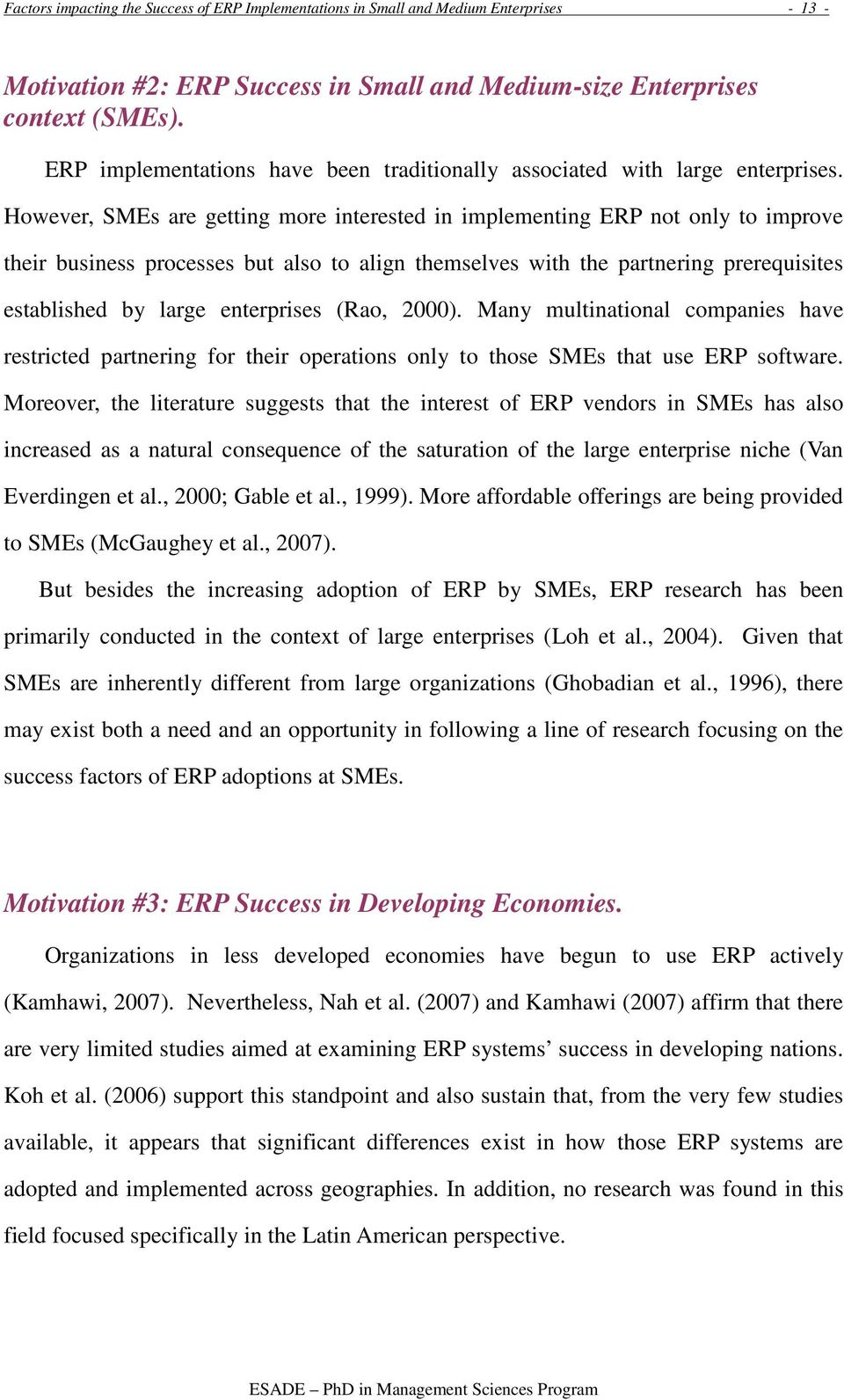 However, SMEs are getting more interested in implementing ERP not only to improve their business processes but also to align themselves with the partnering prerequisites established by large