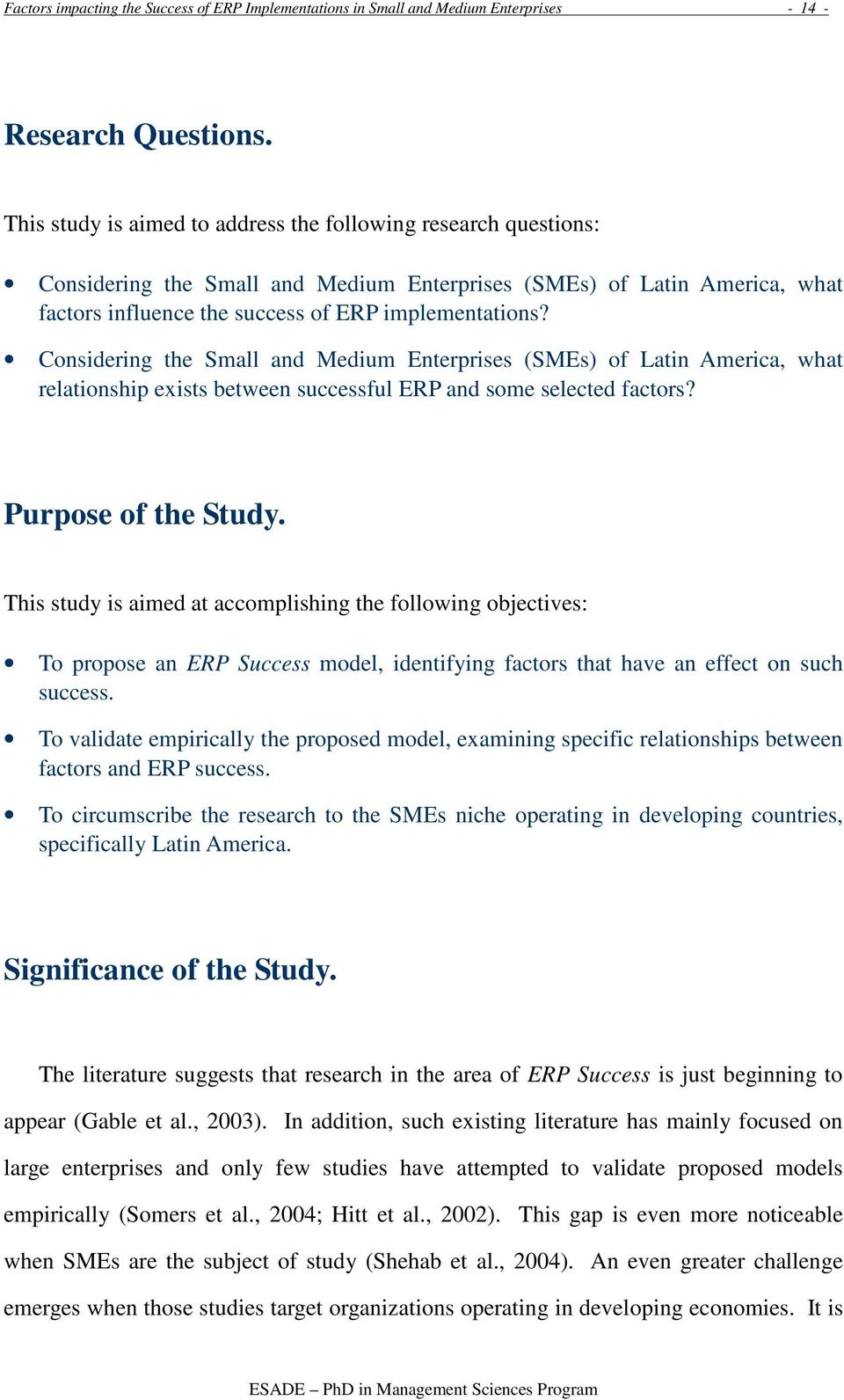 Considering the Small and Medium Enterprises (SMEs) of Latin America, what relationship exists between successful ERP and some selected factors? Purpose of the Study.