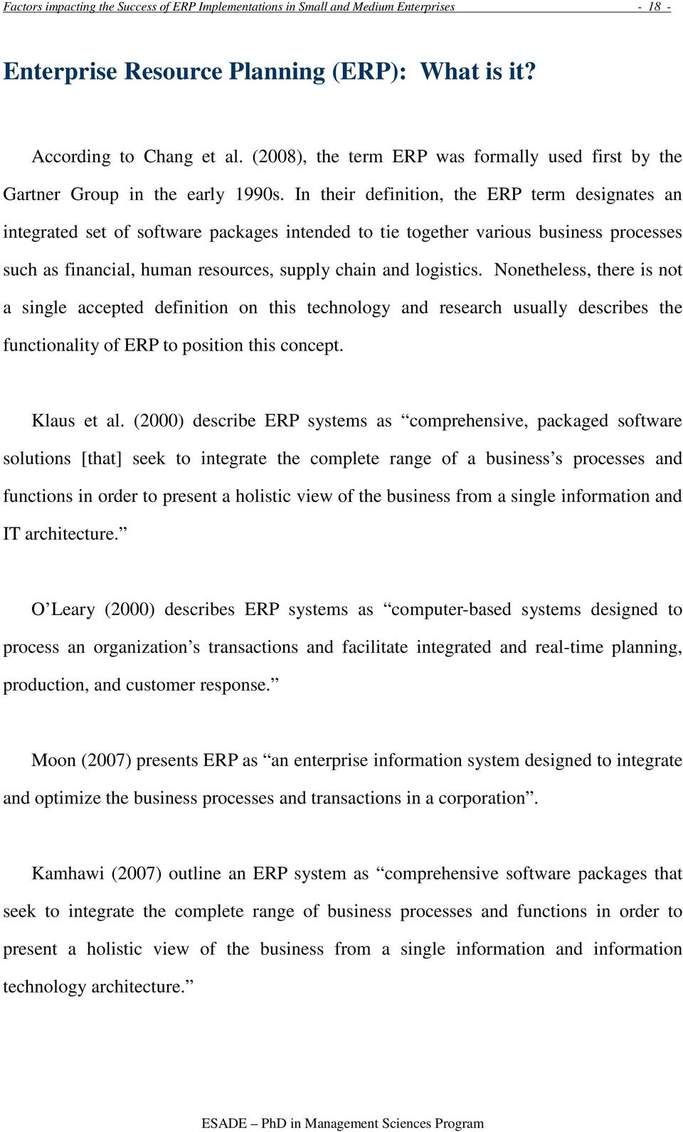 In their definition, the ERP term designates an integrated set of software packages intended to tie together various business processes such as financial, human resources, supply chain and logistics.