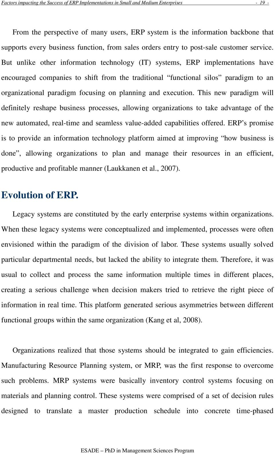 But unlike other information technology (IT) systems, ERP implementations have encouraged companies to shift from the traditional functional silos paradigm to an organizational paradigm focusing on