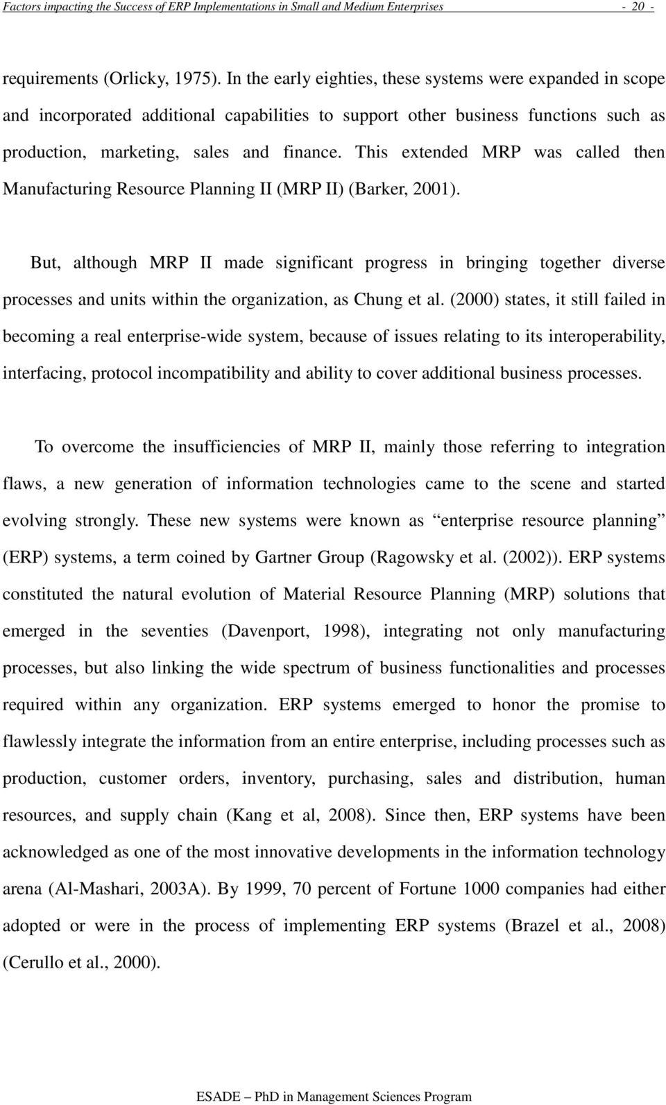 This extended MRP was called then Manufacturing Resource Planning II (MRP II) (Barker, 2001).