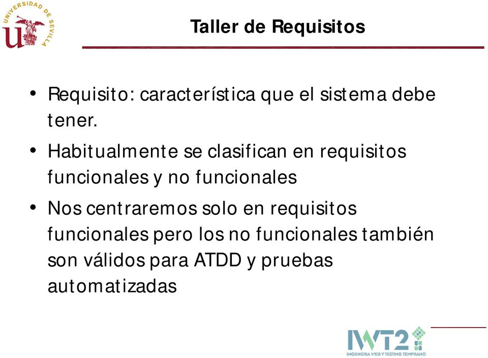 Habitualmente se clasifican en requisitos funcionales y no