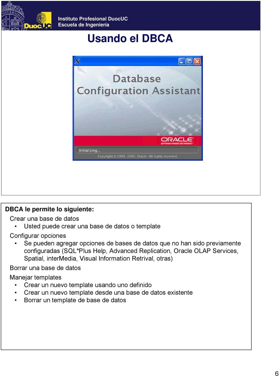 Replication, Oracle OLAP Services, Spatial, intermedia, Visual Information Retrival, otras) Borrar una base de datos Manejar
