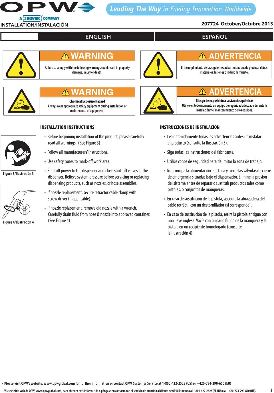 Chemical Exposure Hazard Always wear appropriate safety equipment during installation or maintenance of equipment.