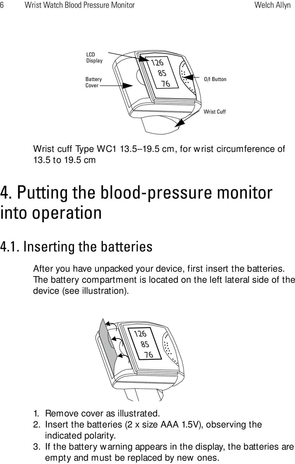 The battery compartment is located on the left lateral side of the device (see illustration). 126 85 76 1. Remove cover as illustrated. 2.