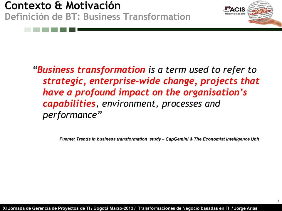 profound impact on the organisation s capabilities, environment, processes and