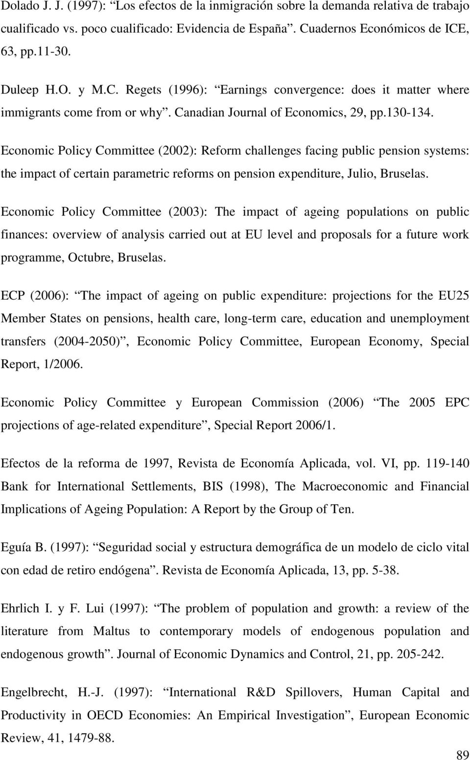 Economic Policy Committee (2002): Reform challenges facing public pension systems: the impact of certain parametric reforms on pension expenditure, Julio, Bruselas.