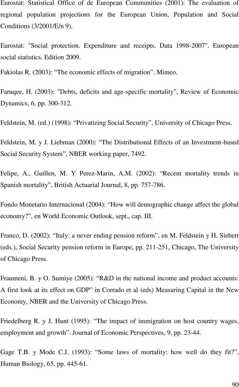 "(2003): ""Debts, deficits and age-specific mortality"", Review of Economic Dynamics, 6, pp. 300-312. Feldstein, M. (ed.) (1998): Privatizing Social Security, University of Chicago Press. Feldstein, M. y J."