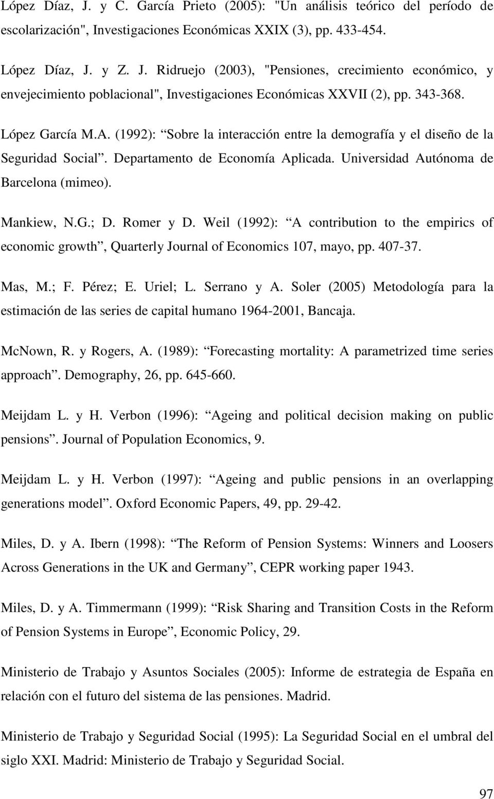 Mankiew, N.G.; D. Romer y D. Weil (1992): A contribution to the empirics of economic growth, Quarterly Journal of Economics 107, mayo, pp. 407-37. Mas, M.; F. Pérez; E. Uriel; L. Serrano y A.