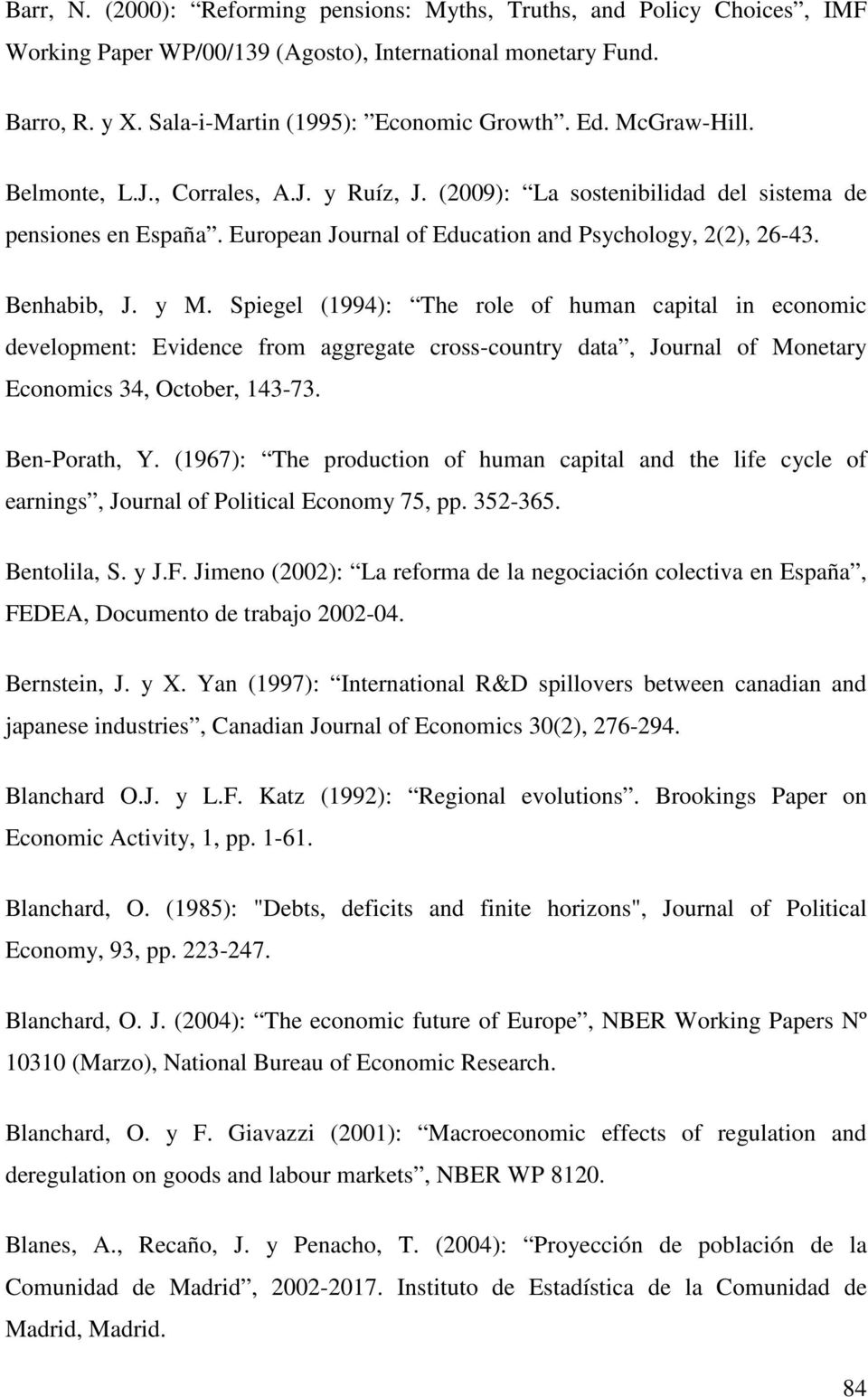 Spiegel (1994): The role of human capital in economic development: Evidence from aggregate cross-country data, Journal of Monetary Economics 34, October, 143-73. Ben-Porath, Y.