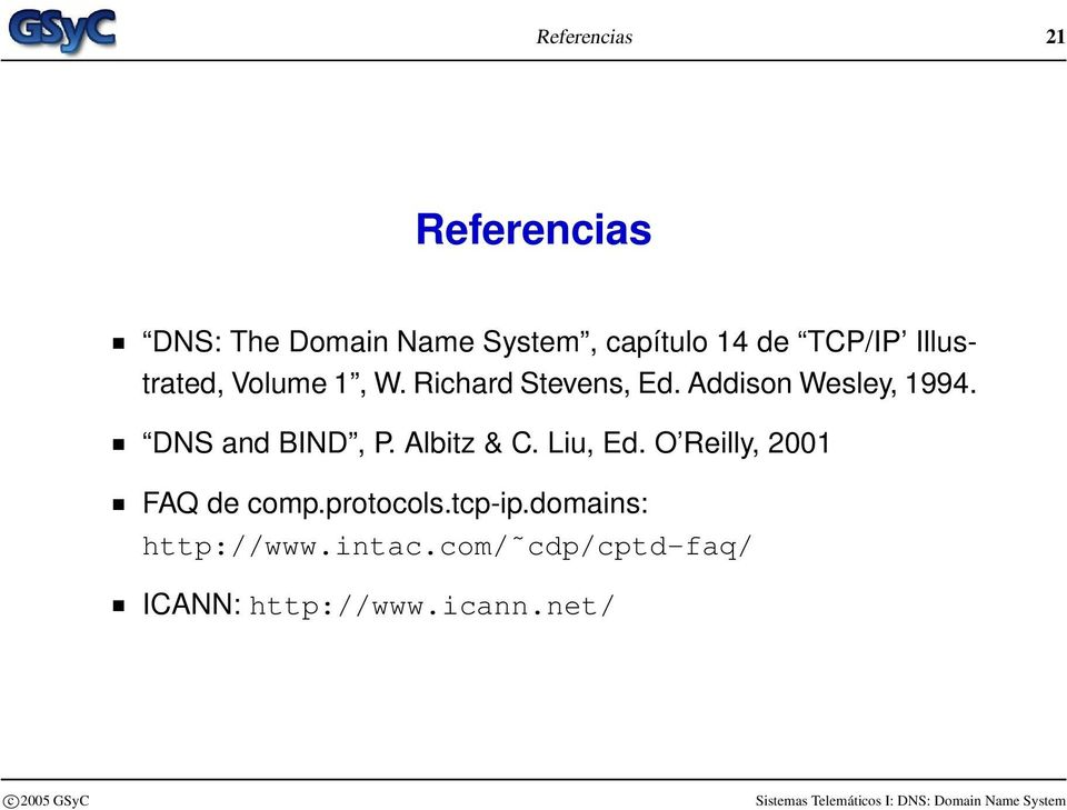 DNS and BIND, P. Albitz & C. Liu, Ed. O Reilly, 2001 FAQ de comp.protocols.