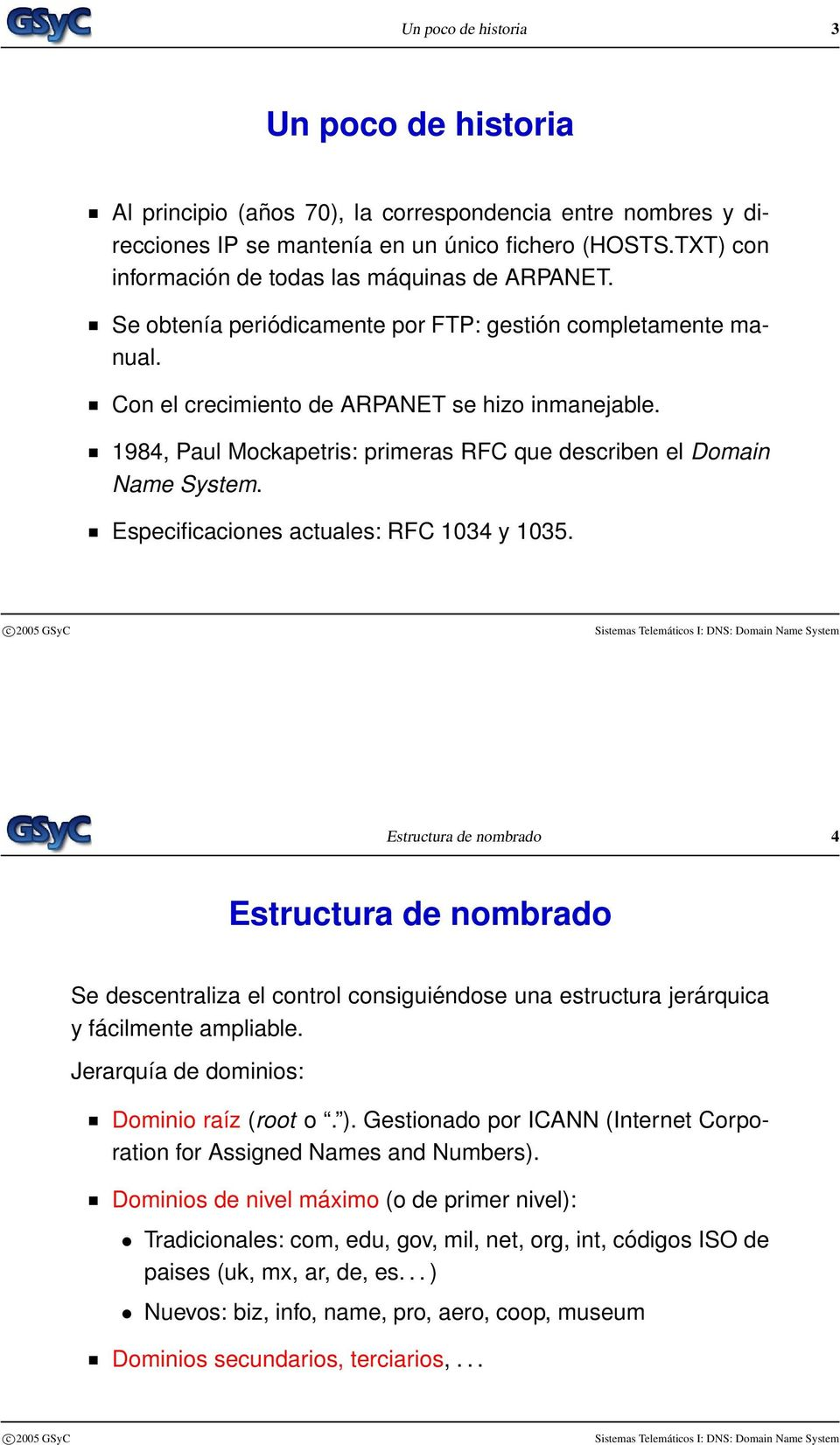 1984, Paul Mockapetris: primeras RFC que describen el Domain Name System. Especificaciones actuales: RFC 1034 y 1035.
