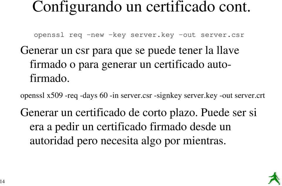 autofirmado. openssl x509 -req -days 60 -in server.csr -signkey server.key -out server.