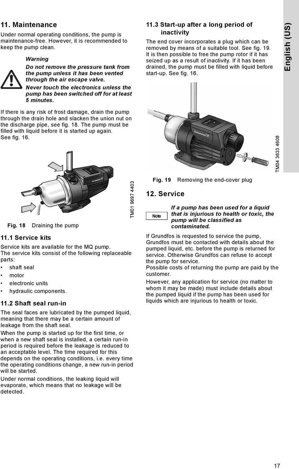 11.3 Start-up after a long period of inactivity The end cover incorporates a plug which can be removed by means of a suitable tool. See fig. 19.